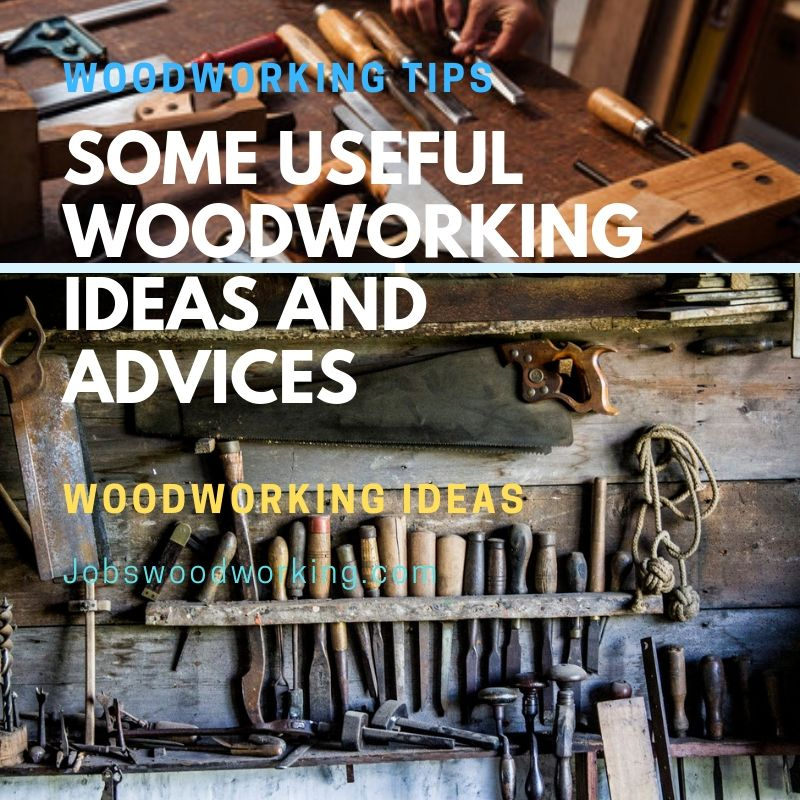 Some Useful Woodworking Ideas and Advices You Need To Know.