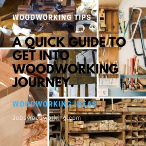 A Quick Guide To Get Into Woodworking Journey.
