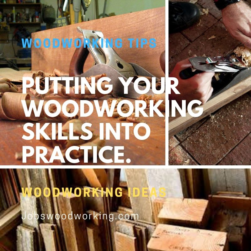 Putting Your Woodworking Skills Into Practice.