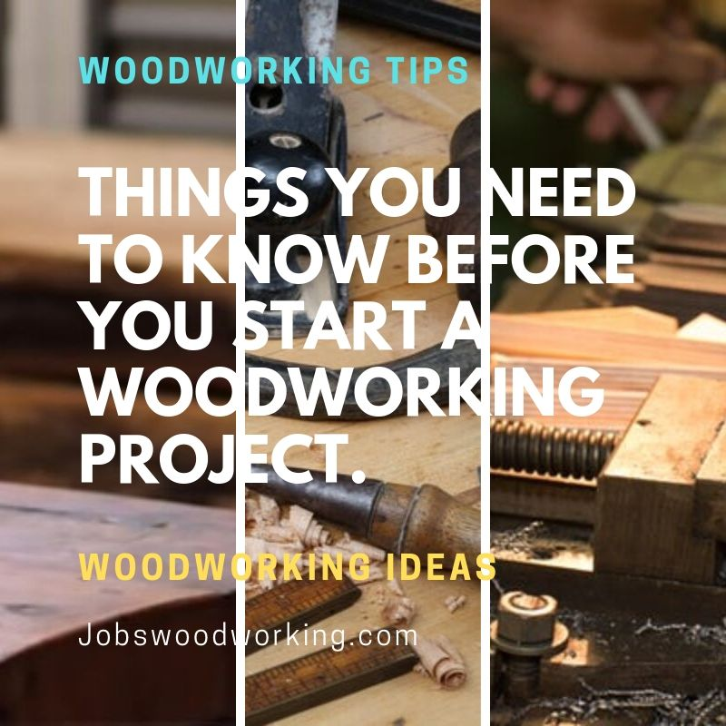 Things You Need To Know Before You Start A Woodworking Project.